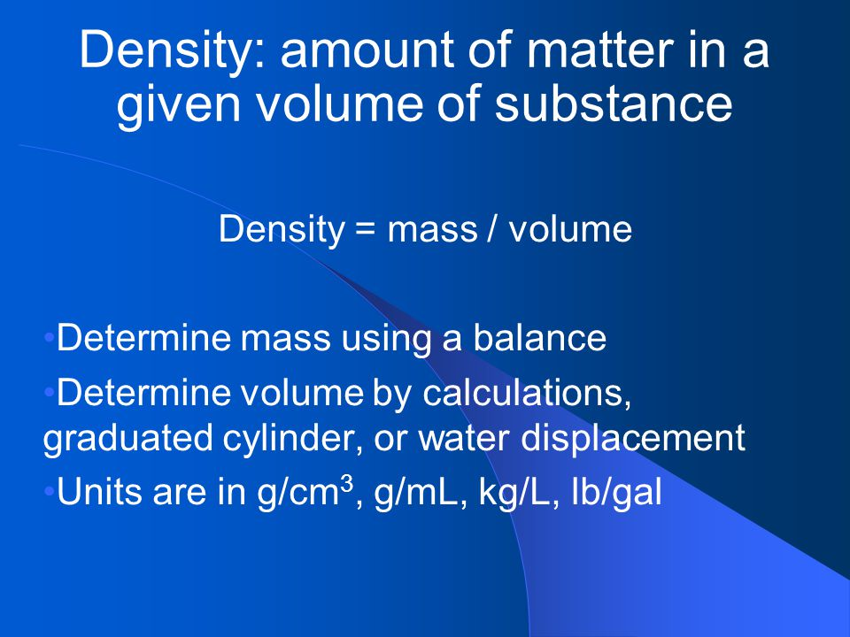 Density: amount of matter in a given volume of substance