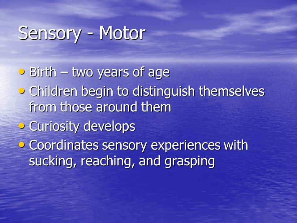 Sensory - Motor Birth – two years of age