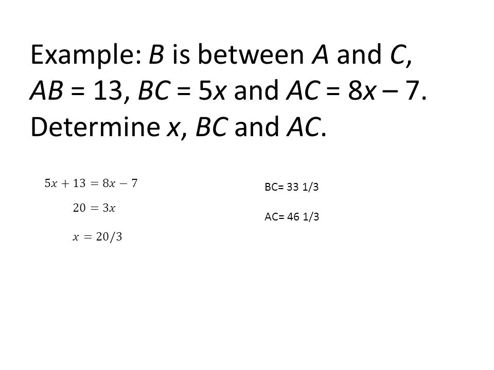 Example: B is between A and C, AB = 13, BC = 5x and AC = 8x – 7