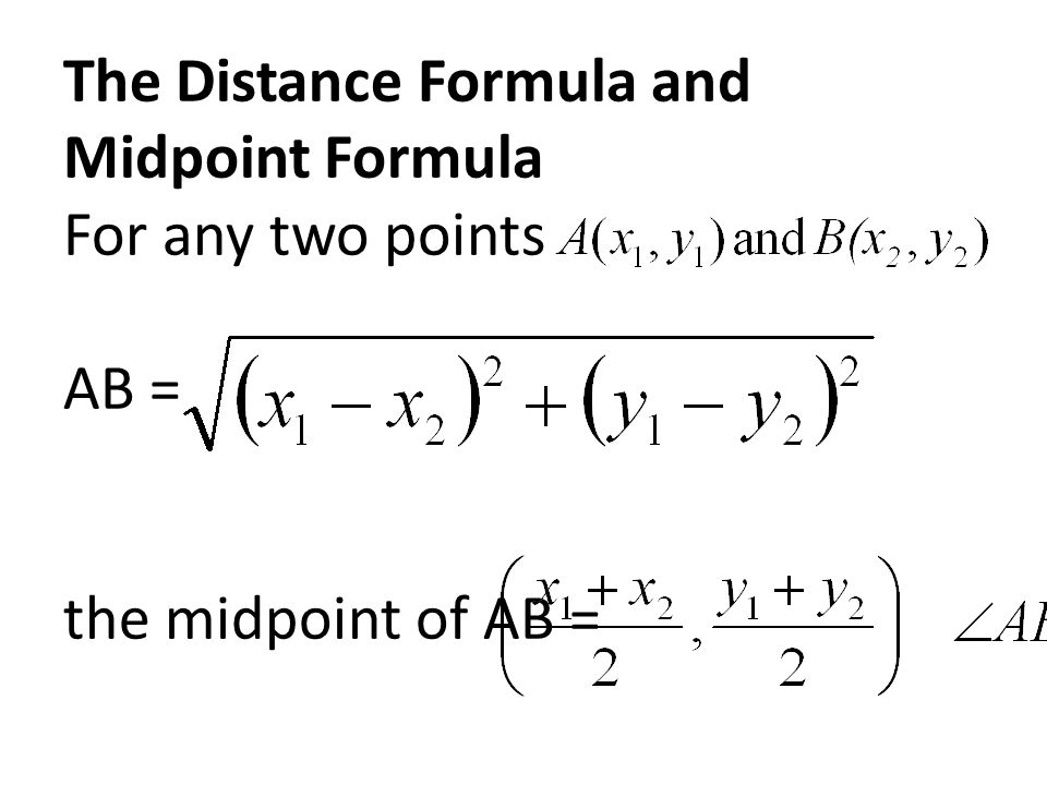 The Distance Formula and Midpoint Formula For any two points AB = the midpoint of AB =