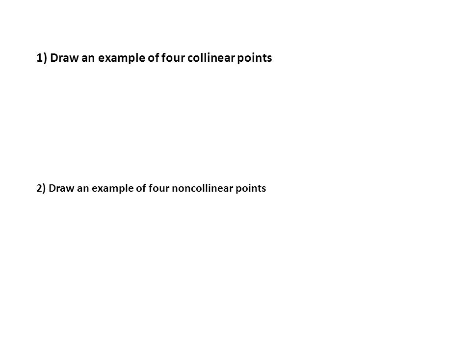 1) Draw an example of four collinear points