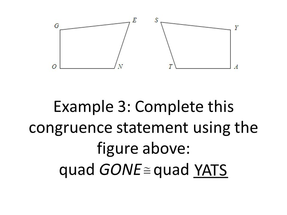Example 3: Complete this congruence statement using the figure above: quad GONE quad ____