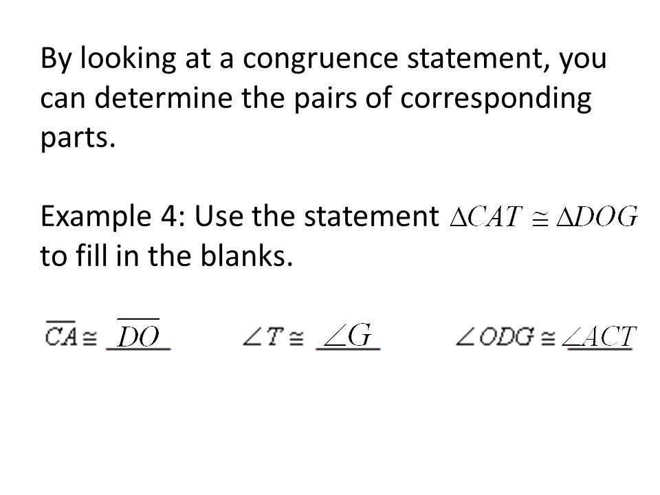 By looking at a congruence statement, you can determine the pairs of corresponding parts.