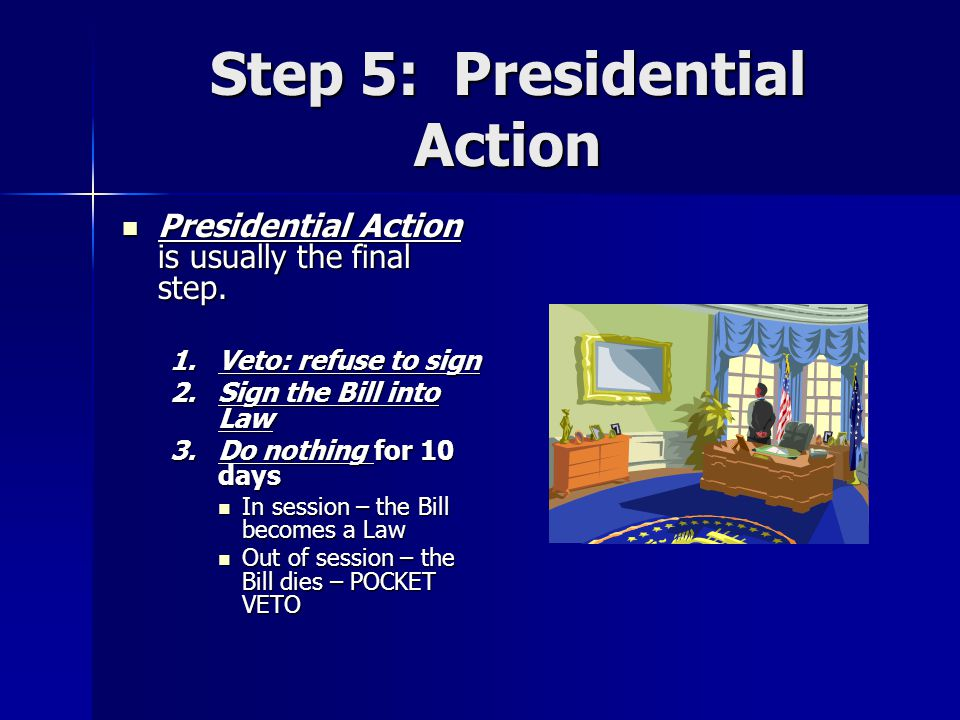 Step 5: Presidential Action