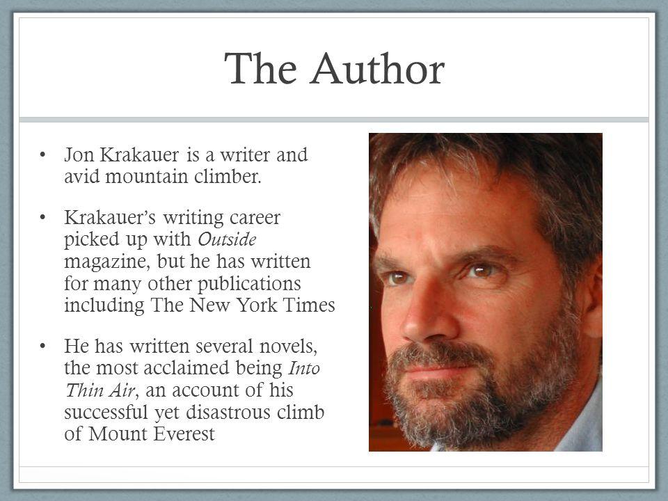 The Author Jon Krakauer is a writer and avid mountain climber.
