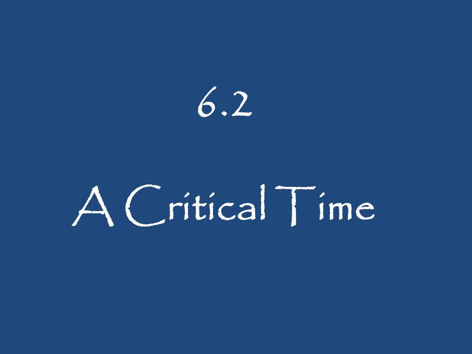 6.2 A Critical Time