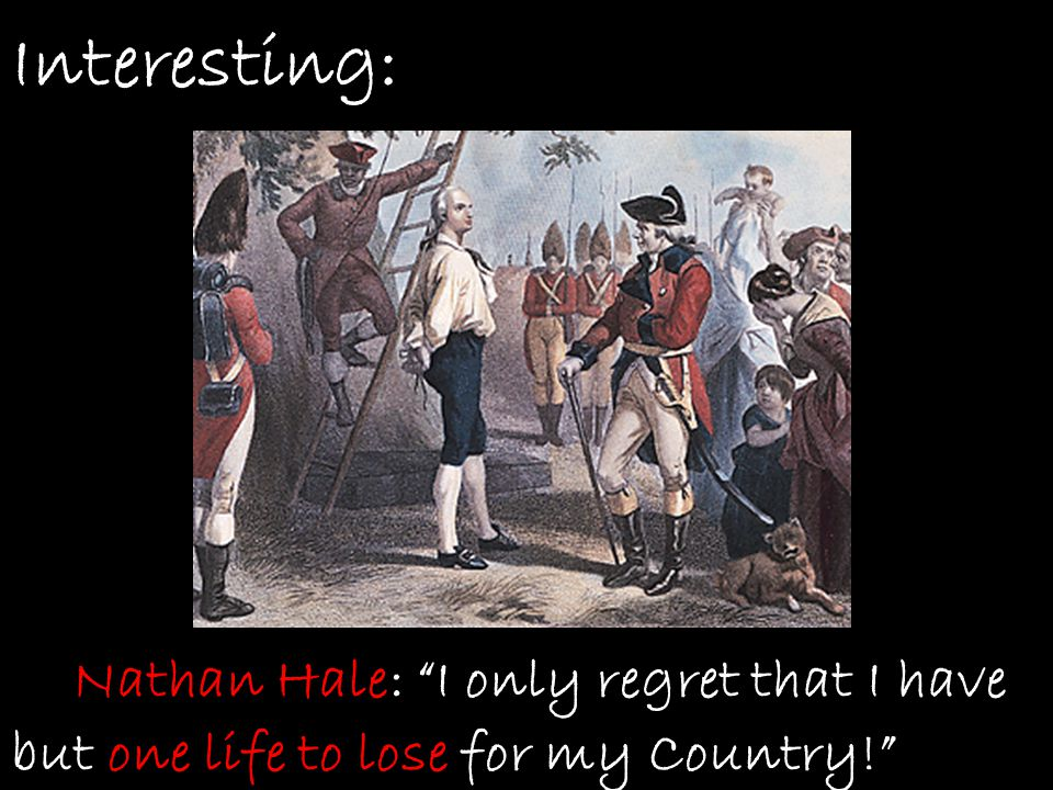 Interesting: Nathan Hale: I only regret that I have but one life to lose for my Country!