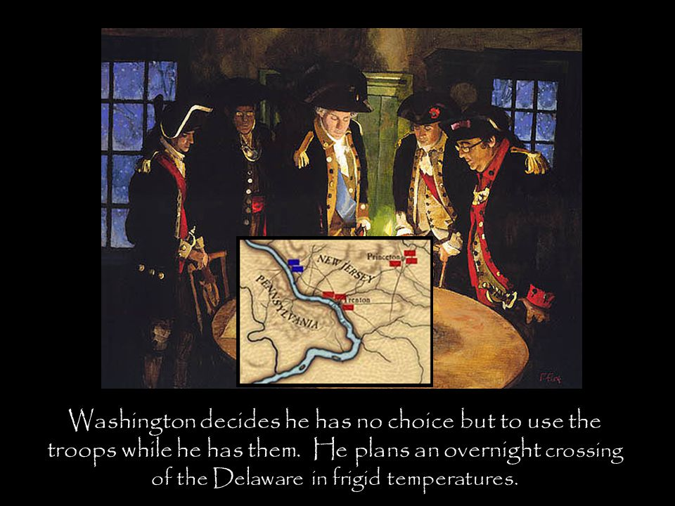 Washington decides he has no choice but to use the troops while he has them.