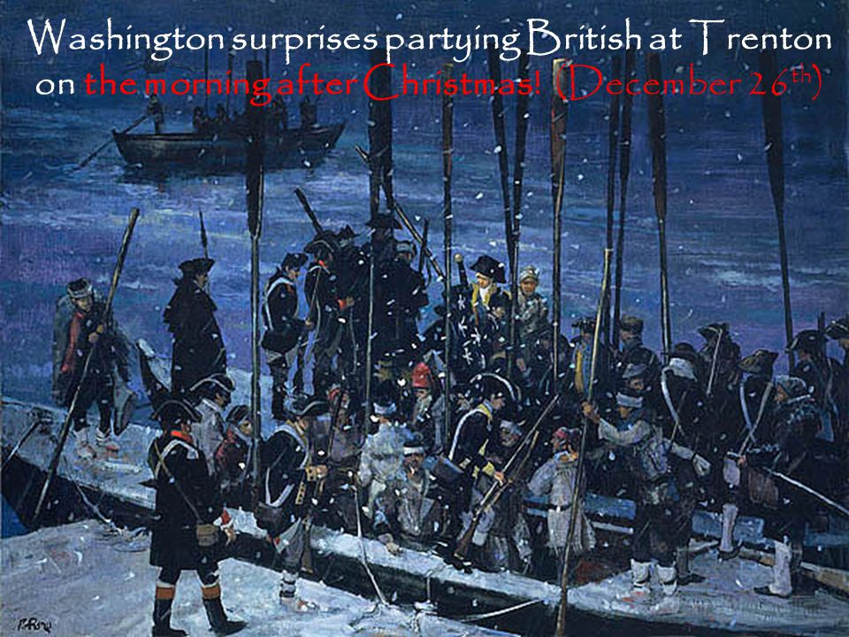 Washington surprises partying British at Trenton on the morning after Christmas! (December 26th)
