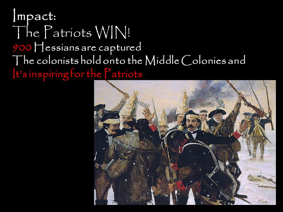 Impact: The Patriots WIN! 900 Hessians are captured