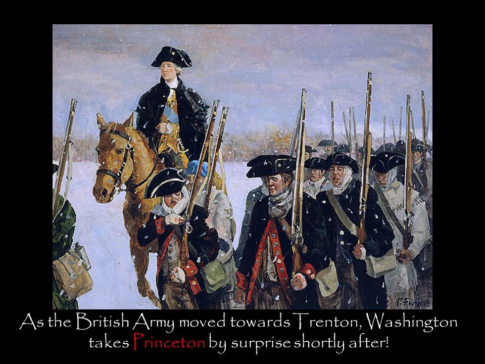 As the British Army moved towards Trenton, Washington takes Princeton by surprise shortly after!