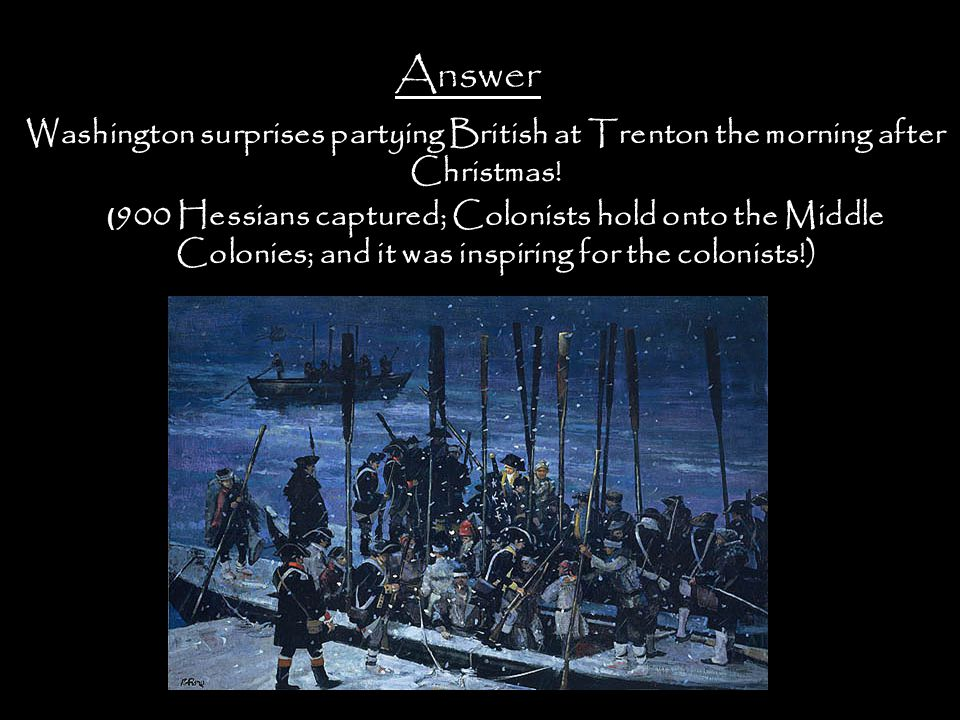 Answer Washington surprises partying British at Trenton the morning after Christmas!