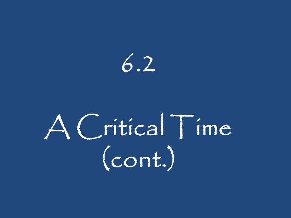 6.2 A Critical Time (cont.)