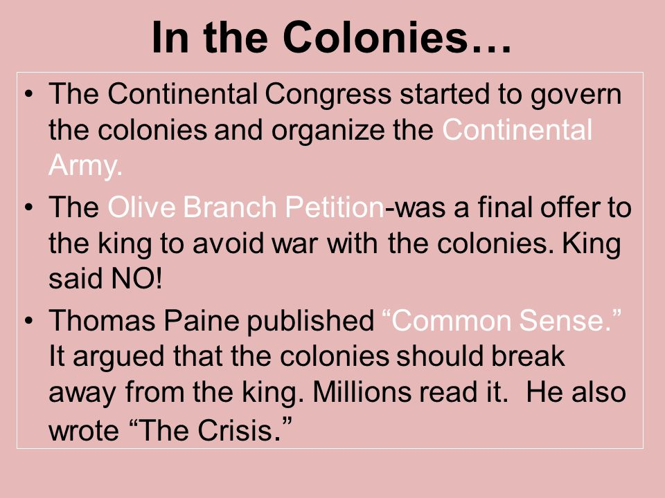 In the Colonies… The Continental Congress started to govern the colonies and organize the Continental Army.