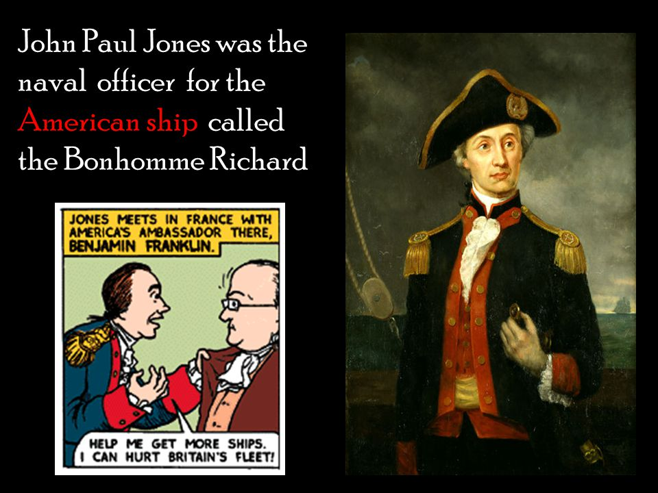 John Paul Jones was the naval officer for the American ship called the Bonhomme Richard