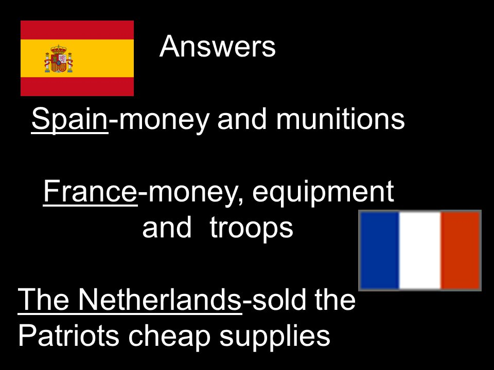 Spain-money and munitions France-money, equipment and troops
