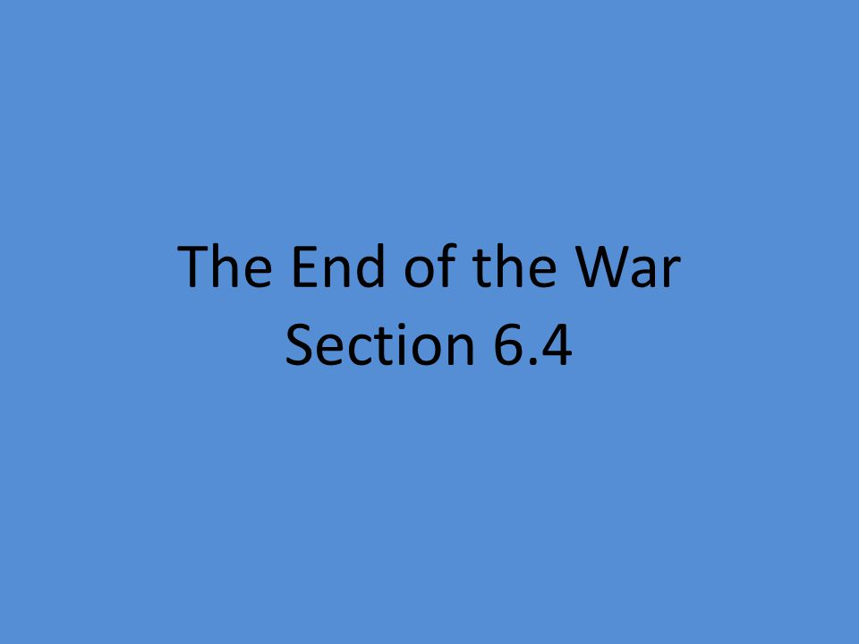 The End of the War Section 6.4