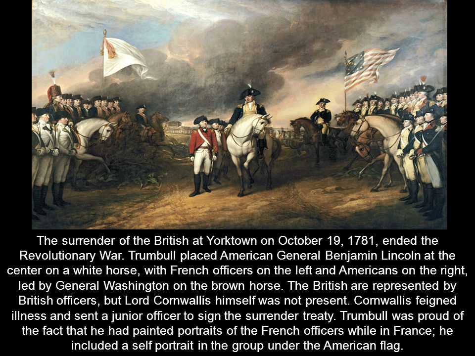 The surrender of the British at Yorktown on October 19, 1781, ended the Revolutionary War.