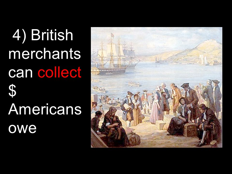 4) British merchants can collect $ Americans owe