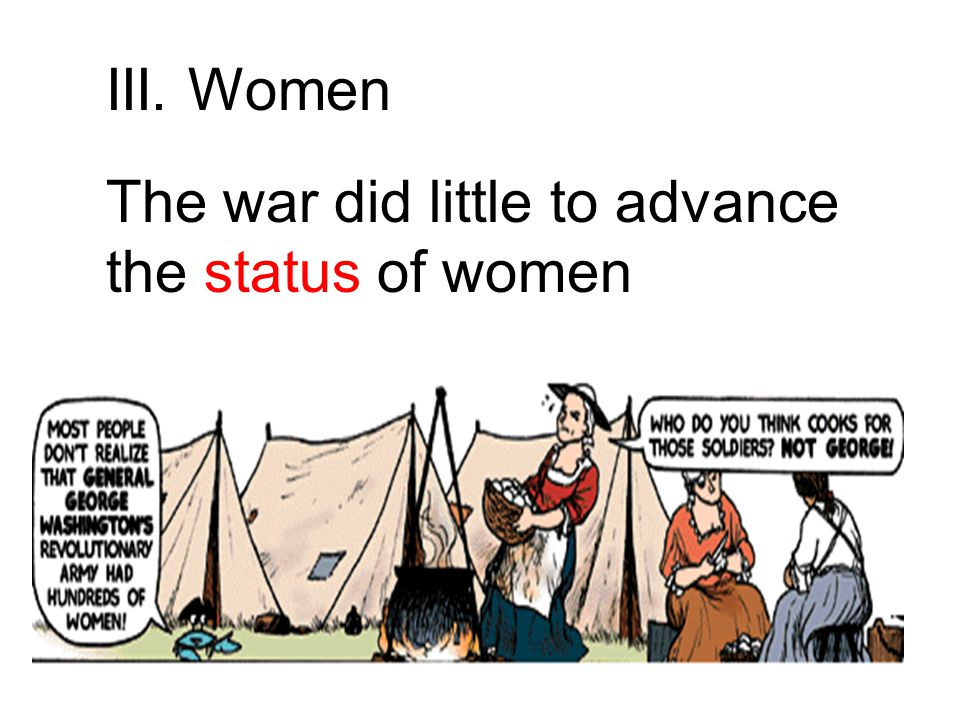 III. Women The war did little to advance the status of women