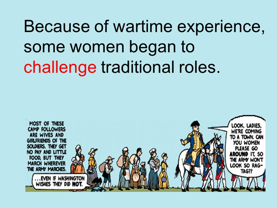 Because of wartime experience, some women began to challenge traditional roles.