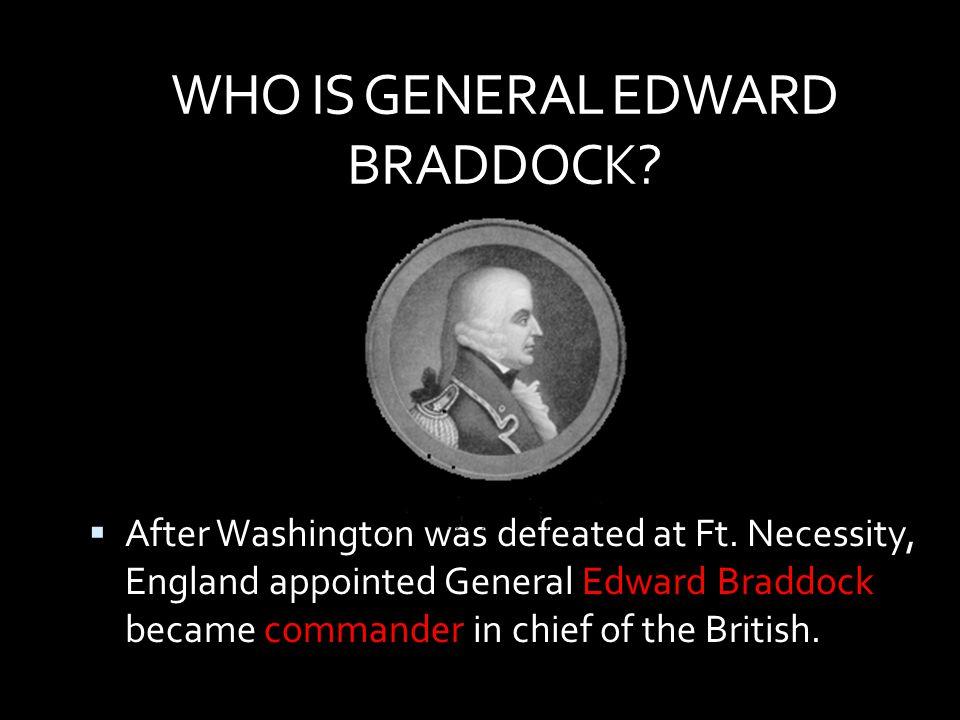 WHO IS GENERAL EDWARD BRADDOCK