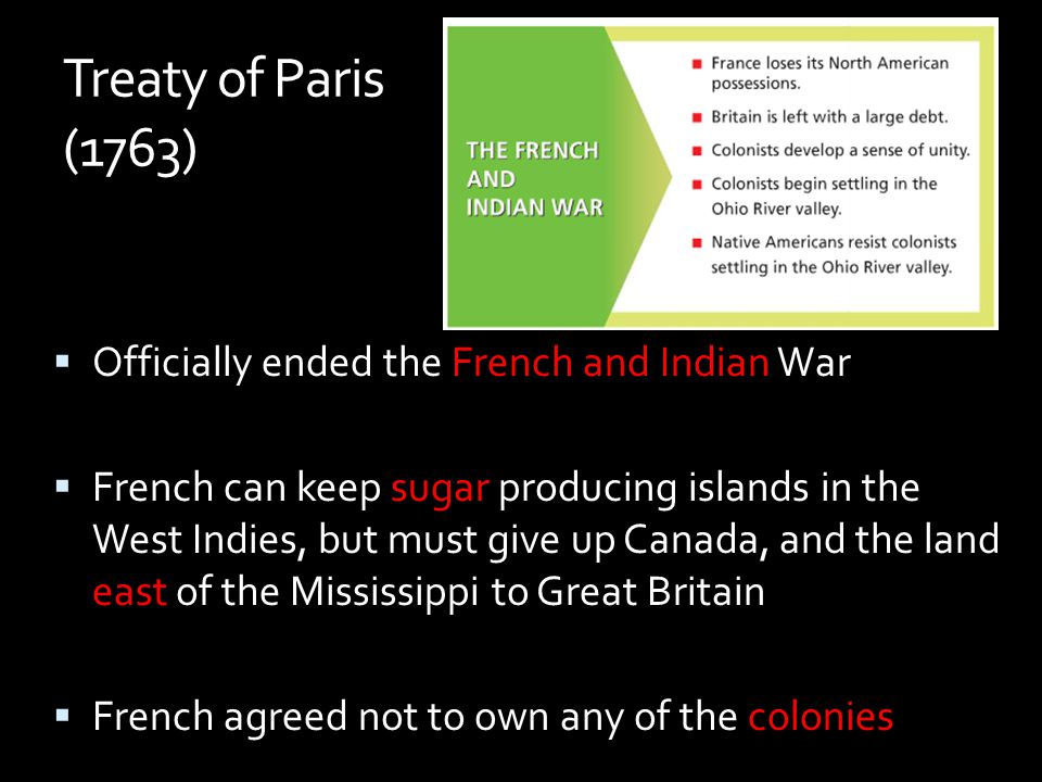 Treaty of Paris (1763) Officially ended the French and Indian War