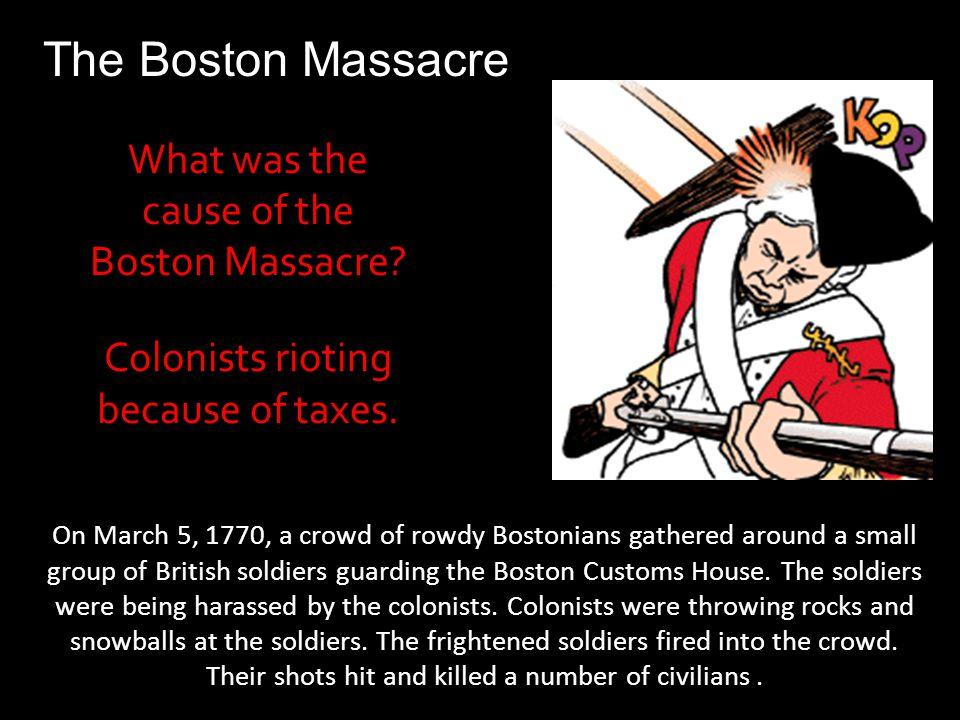The Boston Massacre What was the cause of the Boston Massacre