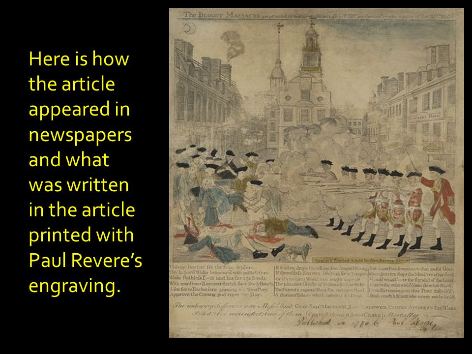 Here is how the article appeared in newspapers and what was written in the article printed with Paul Revere's engraving.