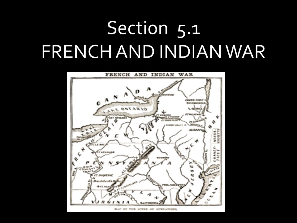 Section 5.1 FRENCH AND INDIAN WAR