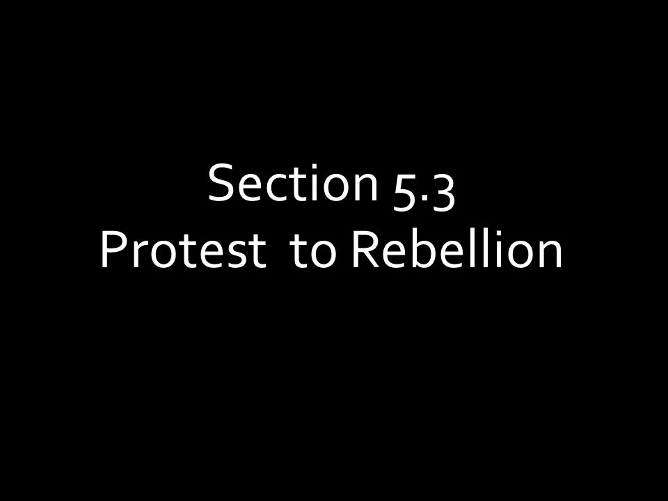 Section 5.3 Protest to Rebellion
