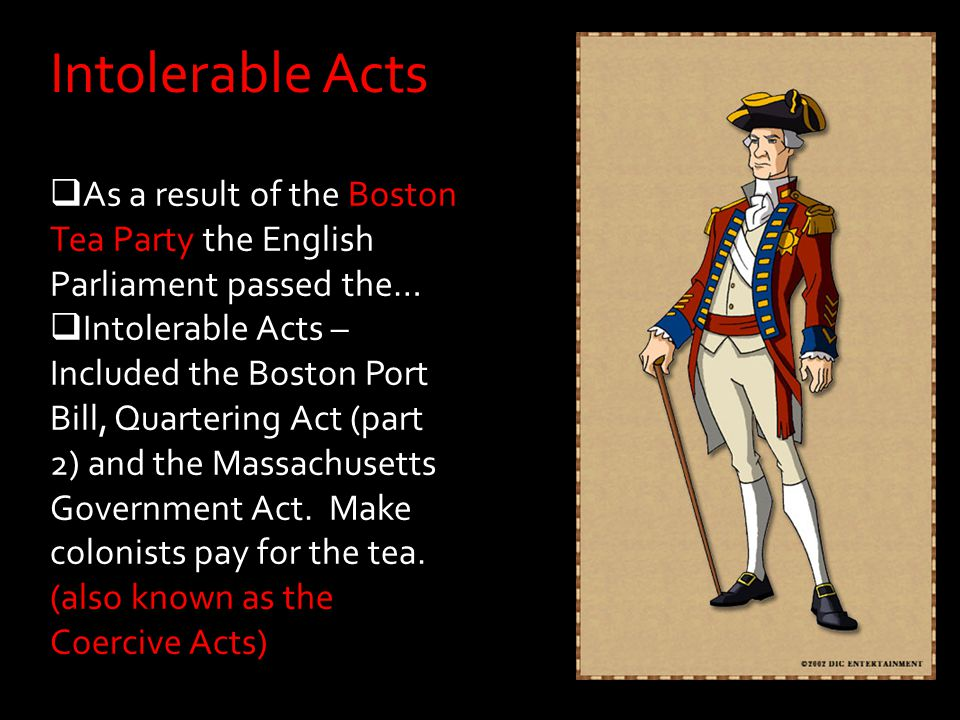 Intolerable Acts As a result of the Boston Tea Party the English Parliament passed the…
