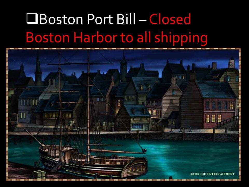 Boston Port Bill – Closed Boston Harbor to all shipping