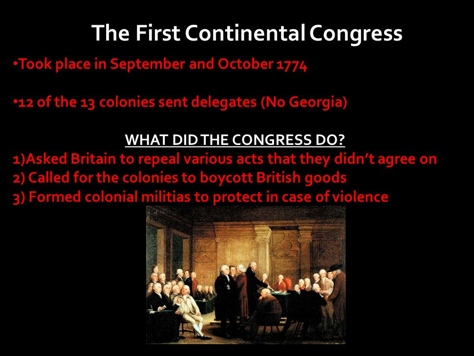 The First Continental Congress WHAT DID THE CONGRESS DO