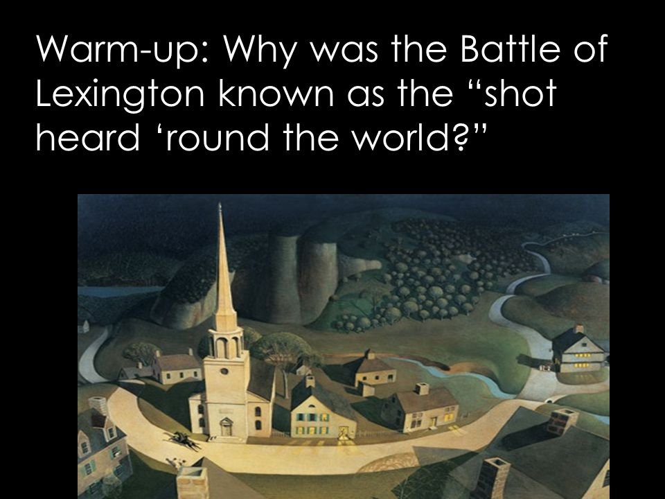 Warm-up: Why was the Battle of Lexington known as the shot heard 'round the world