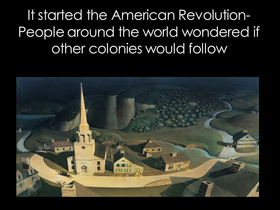 It started the American Revolution- People around the world wondered if other colonies would follow