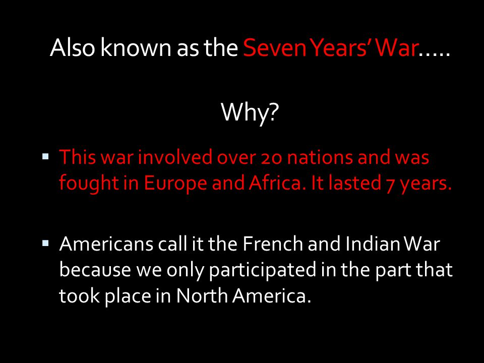 Also known as the Seven Years' War….. Why