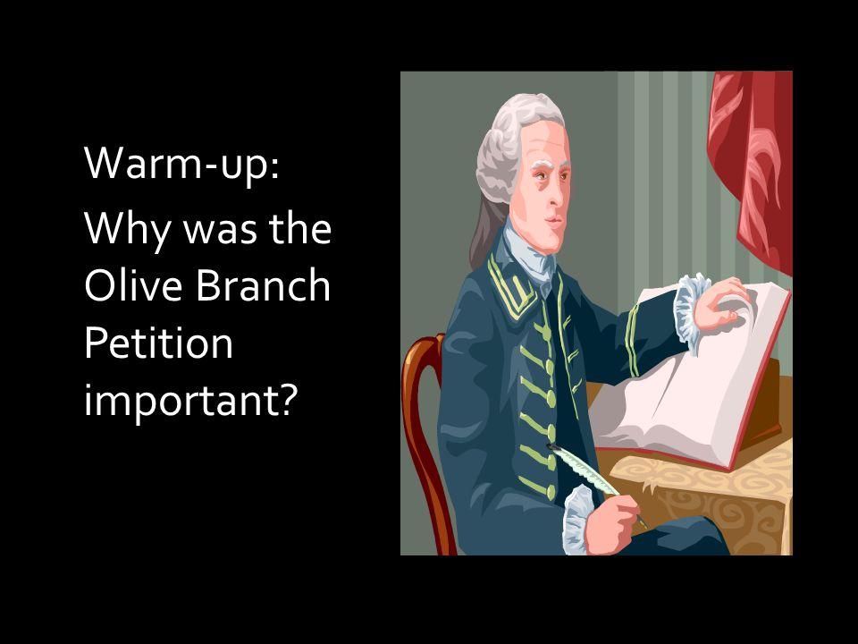 Warm-up: Why was the Olive Branch Petition important