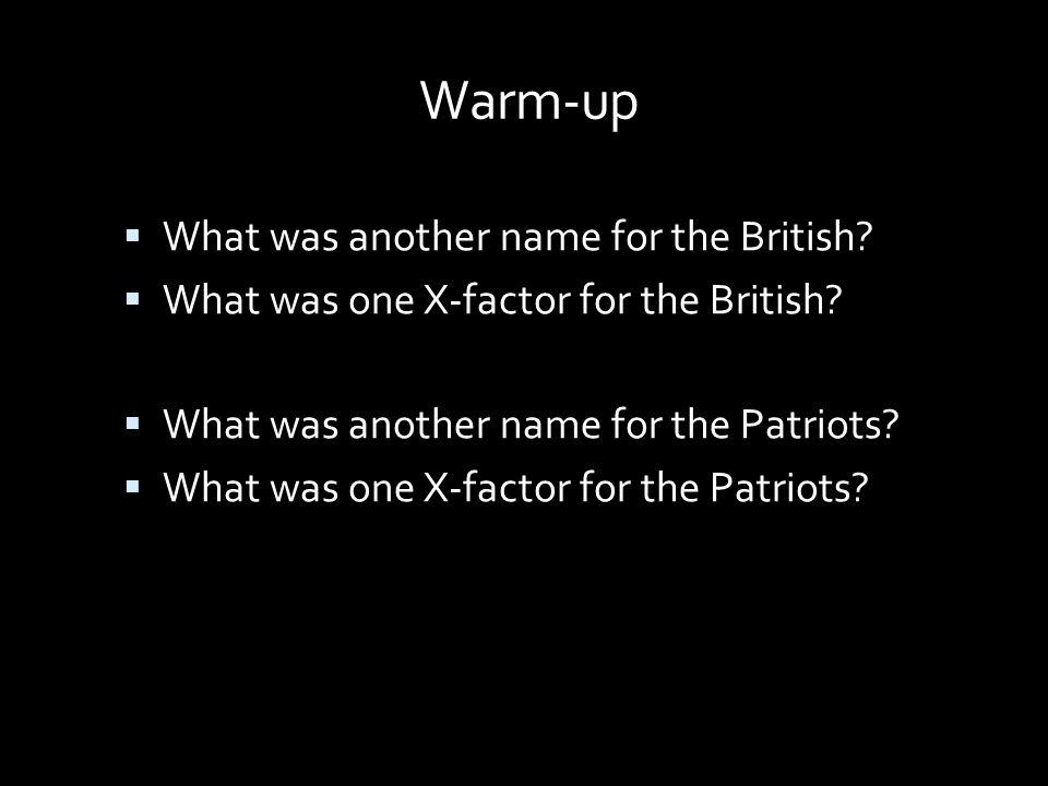 Warm-up What was another name for the British
