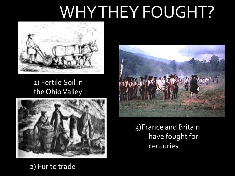 WHY THEY FOUGHT 1) Fertile Soil in the Ohio Valley