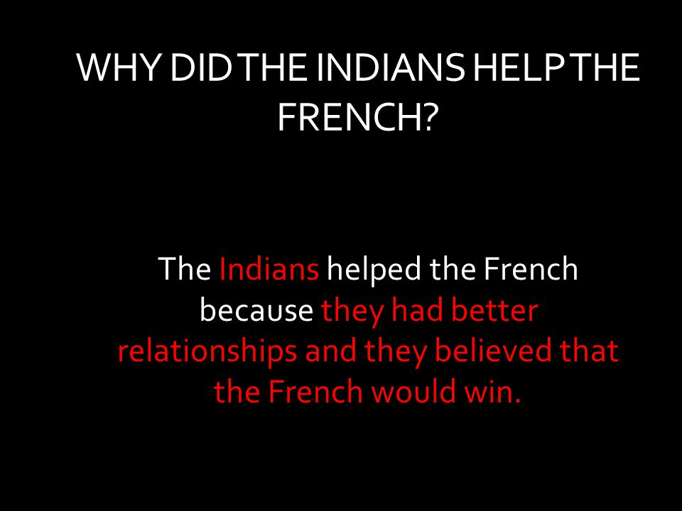 WHY DID THE INDIANS HELP THE FRENCH