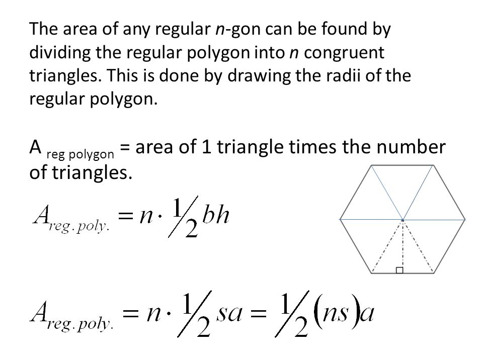 The area of any regular n-gon can be found by dividing the regular polygon into n congruent triangles.