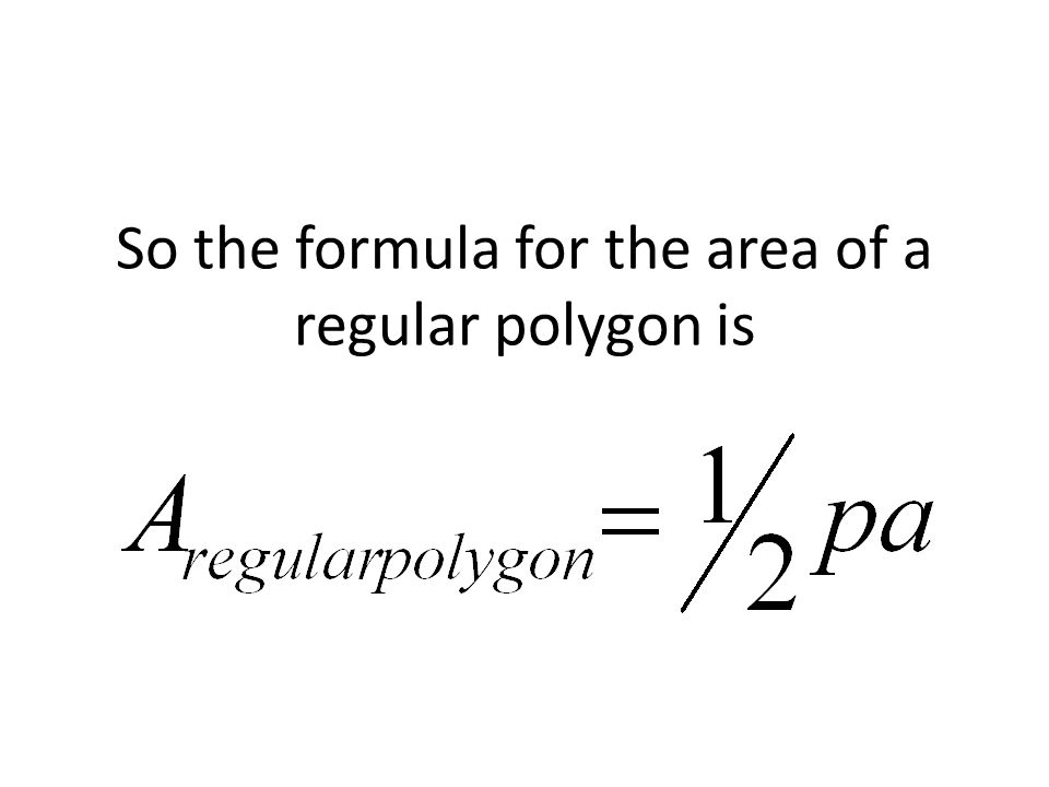 So the formula for the area of a regular polygon is