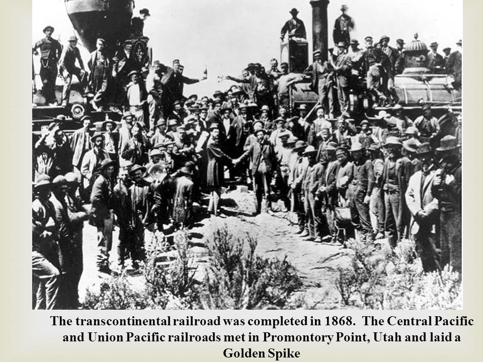 The transcontinental railroad was completed in 1868