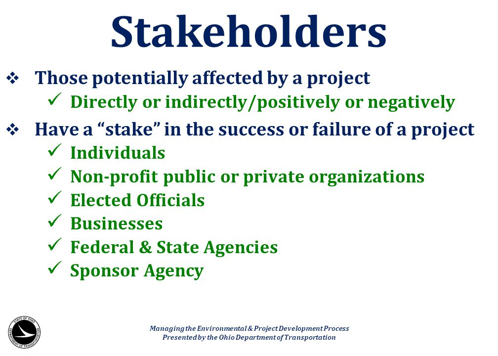 Stakeholders Those potentially affected by a project