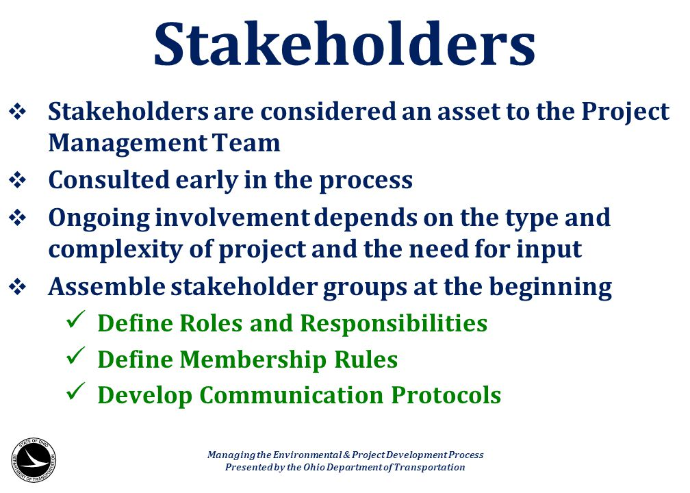 Stakeholders Stakeholders are considered an asset to the Project Management Team. Consulted early in the process.