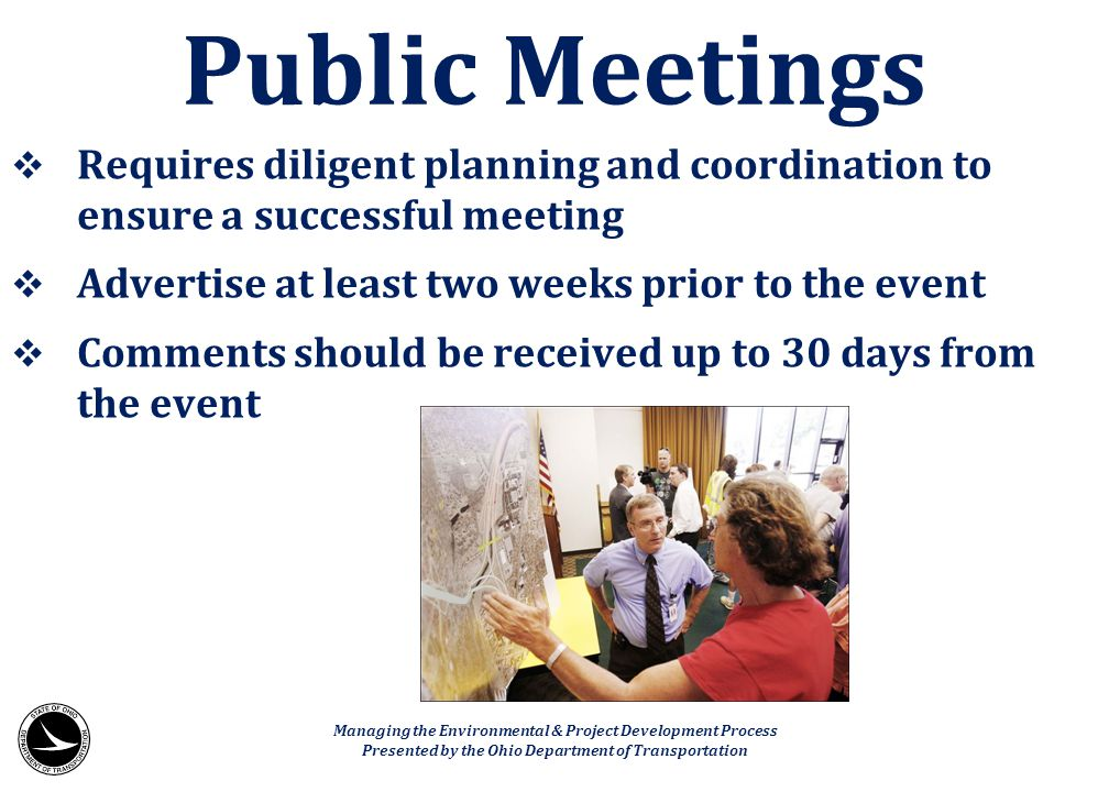 Public Meetings Requires diligent planning and coordination to ensure a successful meeting. Advertise at least two weeks prior to the event.