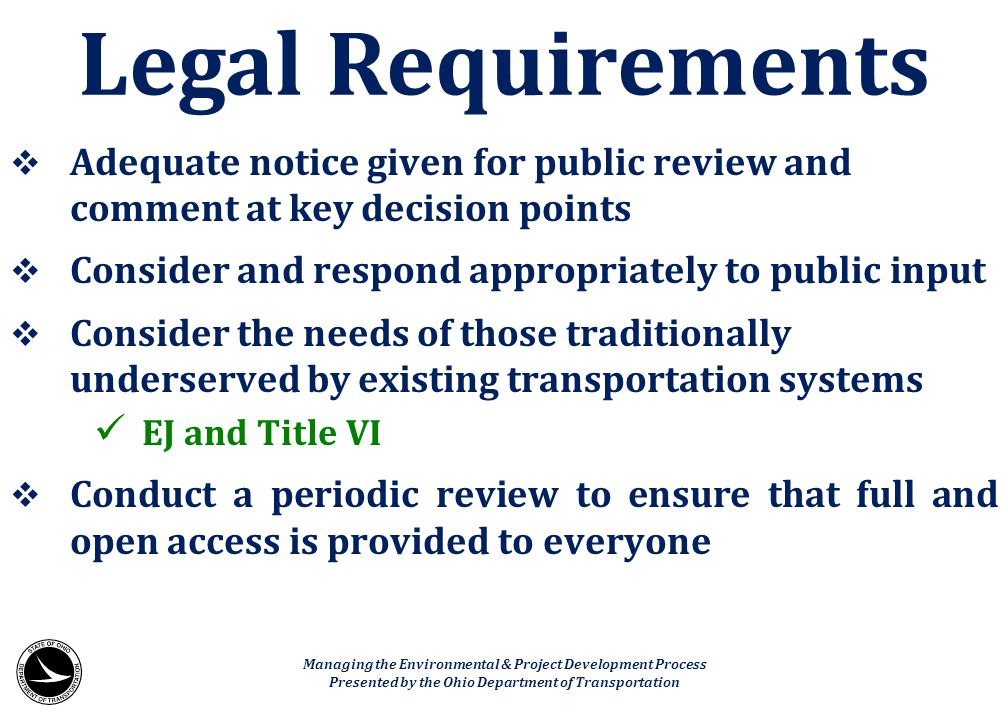 Legal Requirements Adequate notice given for public review and comment at key decision points. Consider and respond appropriately to public input.