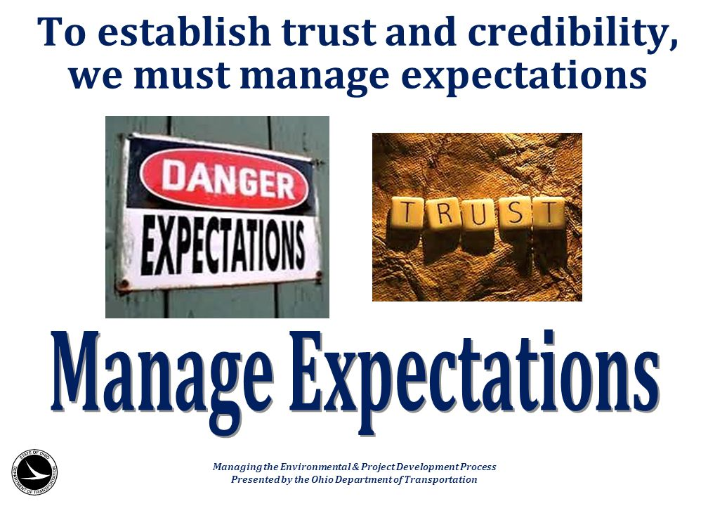 To establish trust and credibility, we must manage expectations