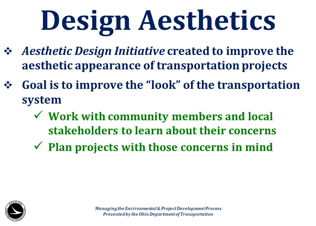 Design Aesthetics Aesthetic Design Initiative created to improve the aesthetic appearance of transportation projects.